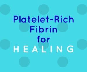 Platelet-Rich Fibrin for Healing